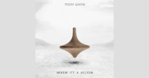 Körforgás – Teddy Queen: Nekem itt a helyem – lemezkritika