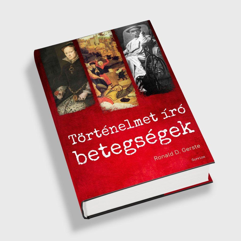 Ronald D. Gerste: Történelmet író betegségek – Könyvajánló