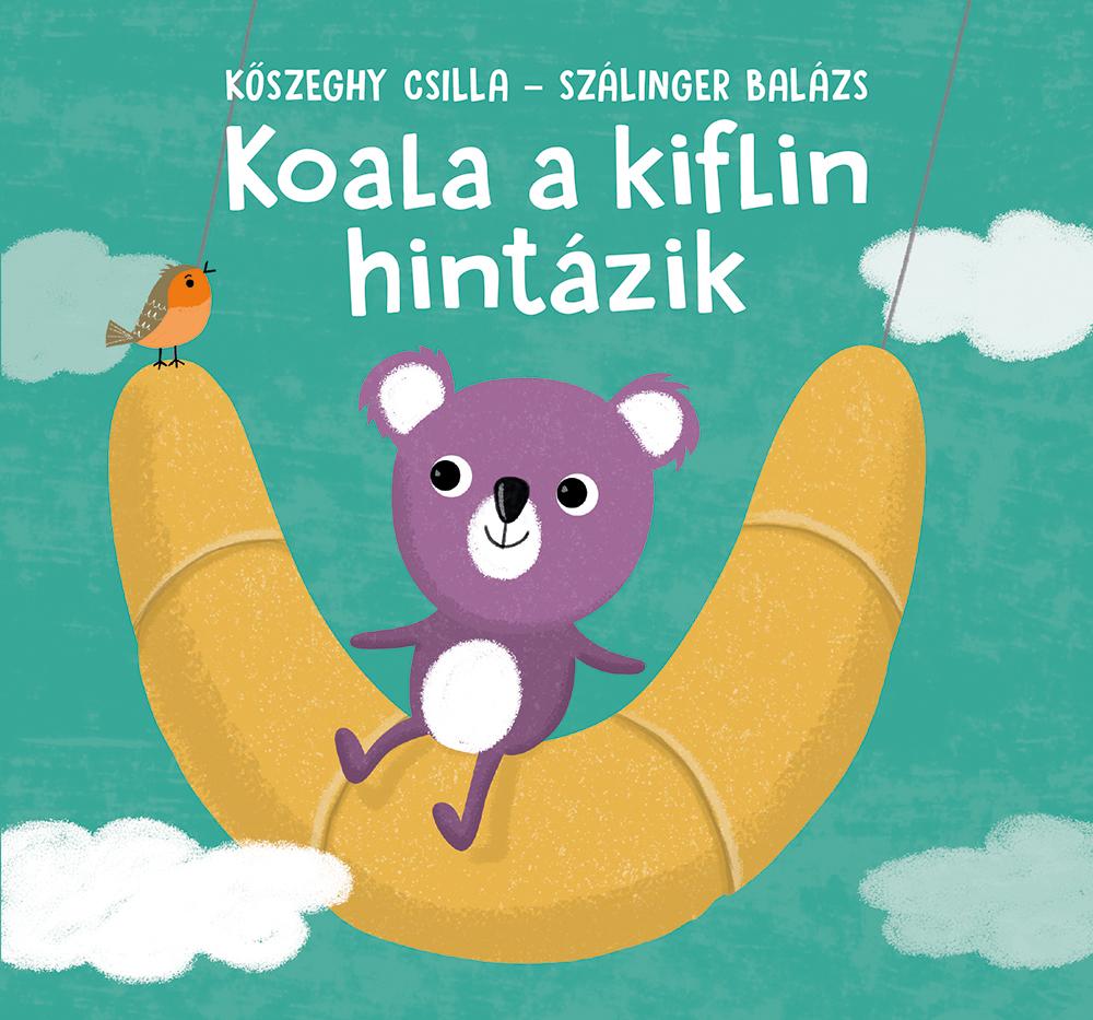 Kőszeghy Csilla - Szálinger Balázs: Koala a kiflin hintázik